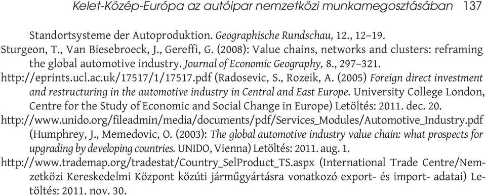 (2005) Foreign direct investment and restructuring in the automotive industry in Central and East Europe.