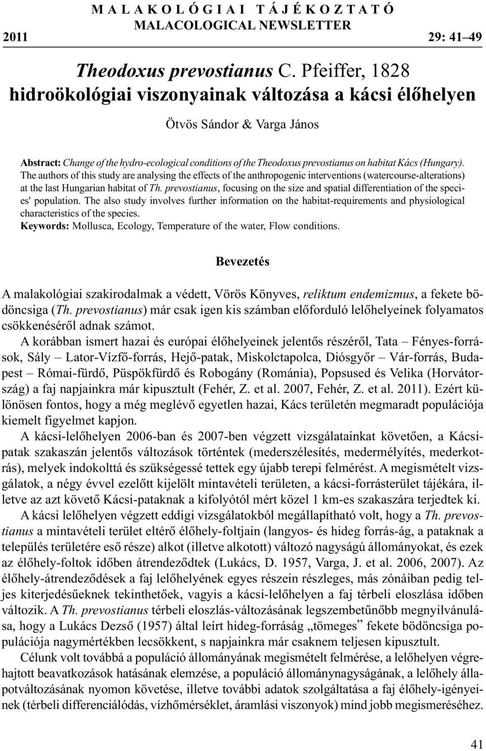 (Hungary). The authors of this study are analysing the effects of the anthropogenic interventions (watercourse-alterations) at the last Hungarian habitat of Th.