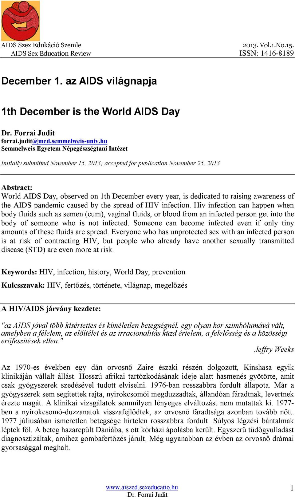 dedicated to raising awareness of the AIDS pandemic caused by the spread of HIV infection.
