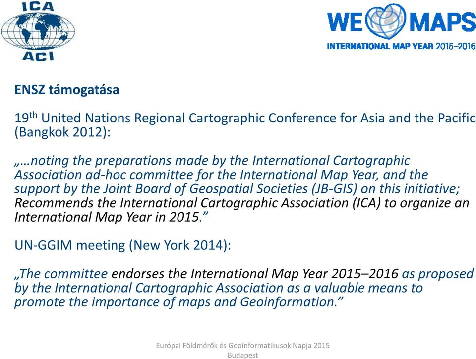 Recommends the International Cartographic Association (ICA) to organize an International Map Year in 2015.