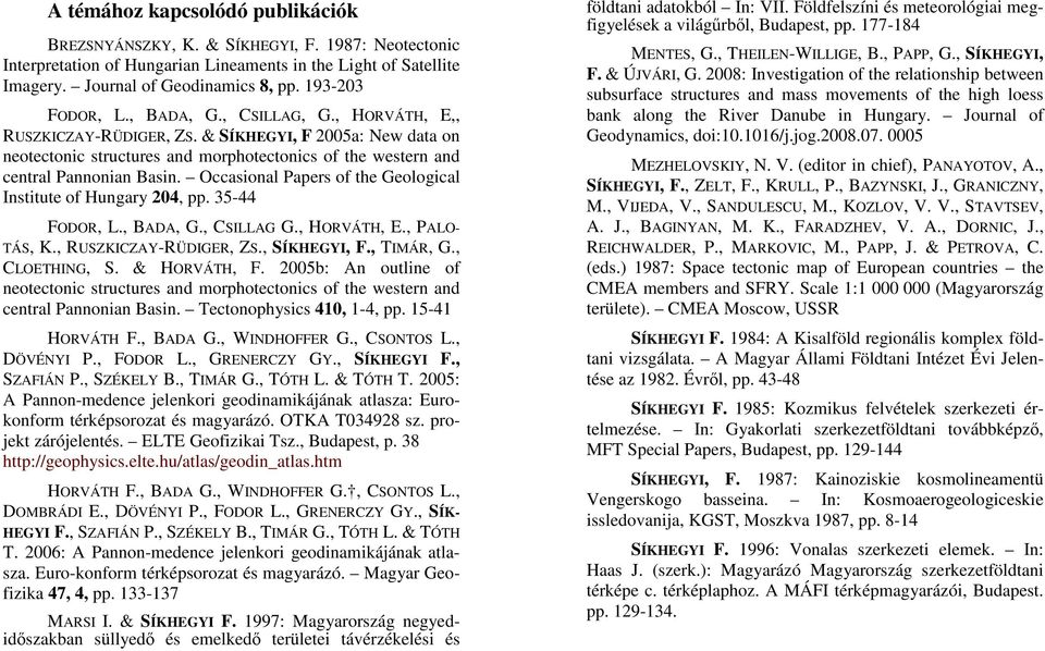 Occasional Papers of the Geological Institute of Hungary 204, pp. 35-44 FODOR, L., BADA, G., CSILLAG G., HORVÁTH, E., PALO- TÁS, K., RUSZKICZAY-RÜDIGER, ZS., SÍKHEGYI, F., TIMÁR, G., CLOETHING, S.