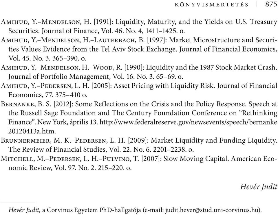 [1990]: Liquidity and the 1987 Stock Market Crash. Journal of Portfolio Management, Vol. 16. No. 3. 65 69. o. Amihud, Y. Pedersen, L. H. [2005]: Asset Pricing with Liquidity Risk.