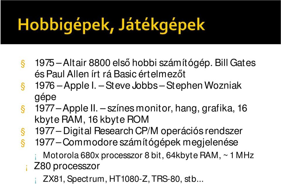 színes monitor, hang, grafika, 16 kbyte RAM, 16 kbyte ROM 1977 Digital Research CP/M operációs