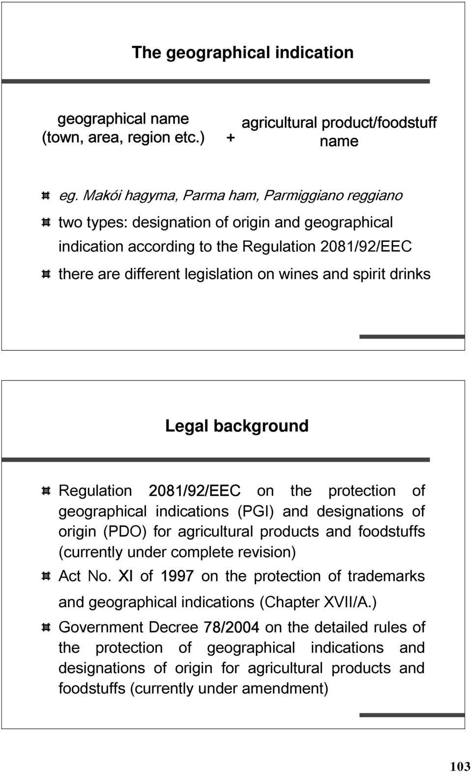 drinks Legal background Regulation 2081/92/EEC on the protection of geographical indications (PGI) and designations of origin (PDO) for agricultural products and foodstuffs (currently under complete