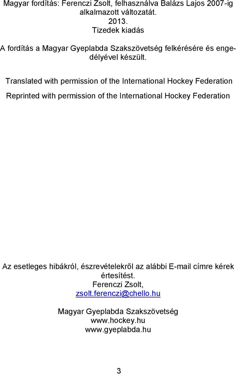 Translated with permission of the International Hockey Federation Reprinted with permission of the International Hockey