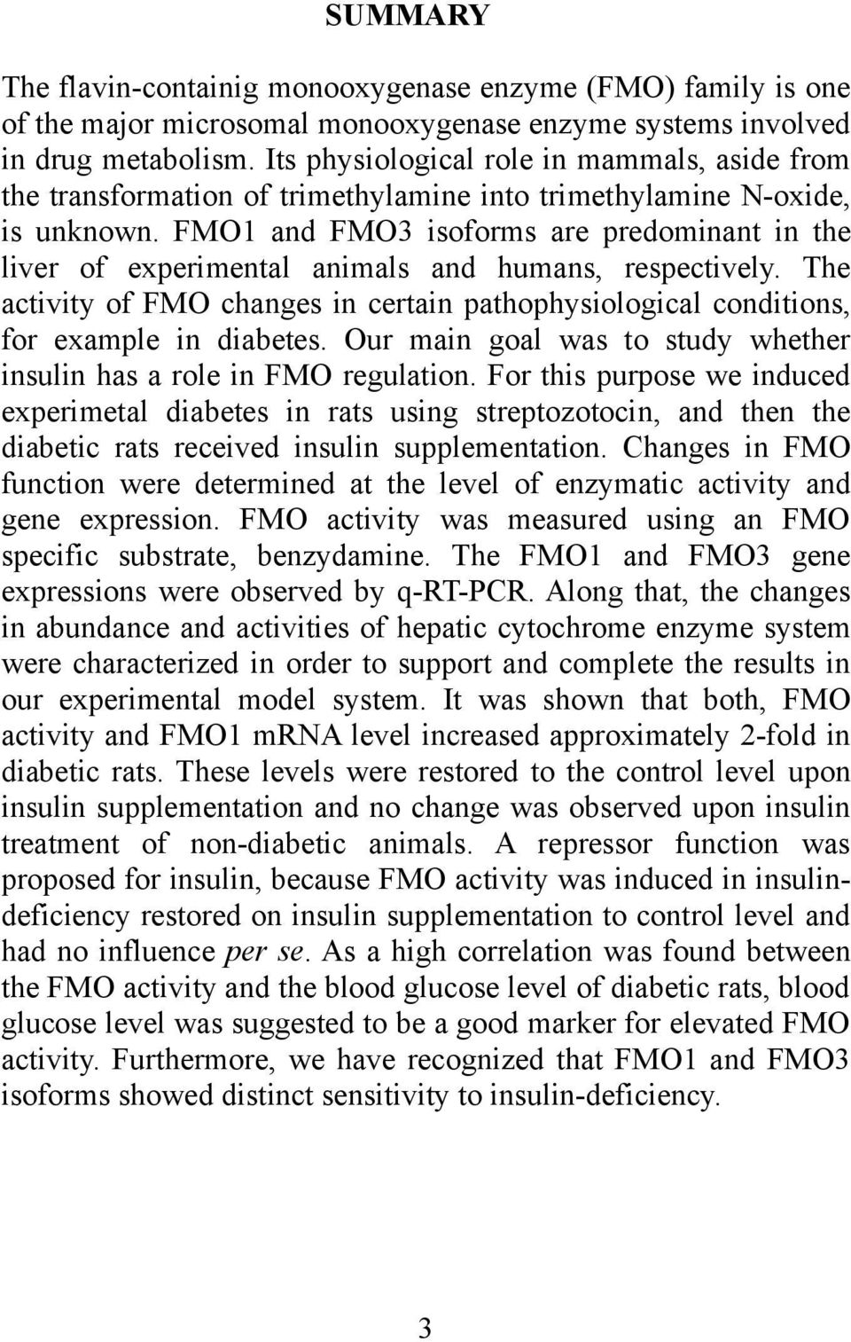 FMO1 and FMO3 isoforms are predominant in the liver of experimental animals and humans, respectively. The activity of FMO changes in certain pathophysiological conditions, for example in diabetes.