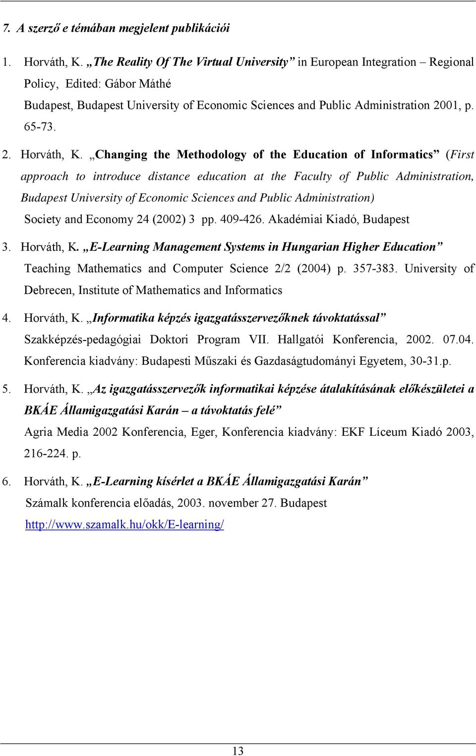 Changing the Methodology of the Education of Informatics (First approach to introduce distance education at the Faculty of Public Administration, Budapest University of Economic Sciences and Public