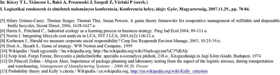 , Pritchard C., Industrial cology as a larning procss in businss stratgy. Prog Ind Ecol 2004; 89-111.o. [7] Norris J. Intgrating lifcycl cost analysis in LCA, IN J LCA, 2001,6(2):118-21.o. [8] Korhonn J.