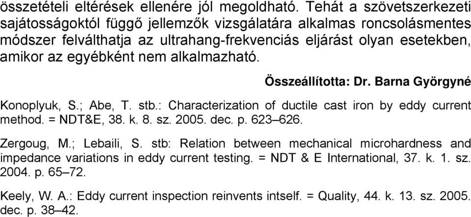az egyébként nem alkalmazható. Összeállította: Dr. Barna Györgyné Konoplyuk, S.; Abe, T. stb.: Characterization of ductile cast iron by eddy current method. = NDT&E, 38. k. 8.