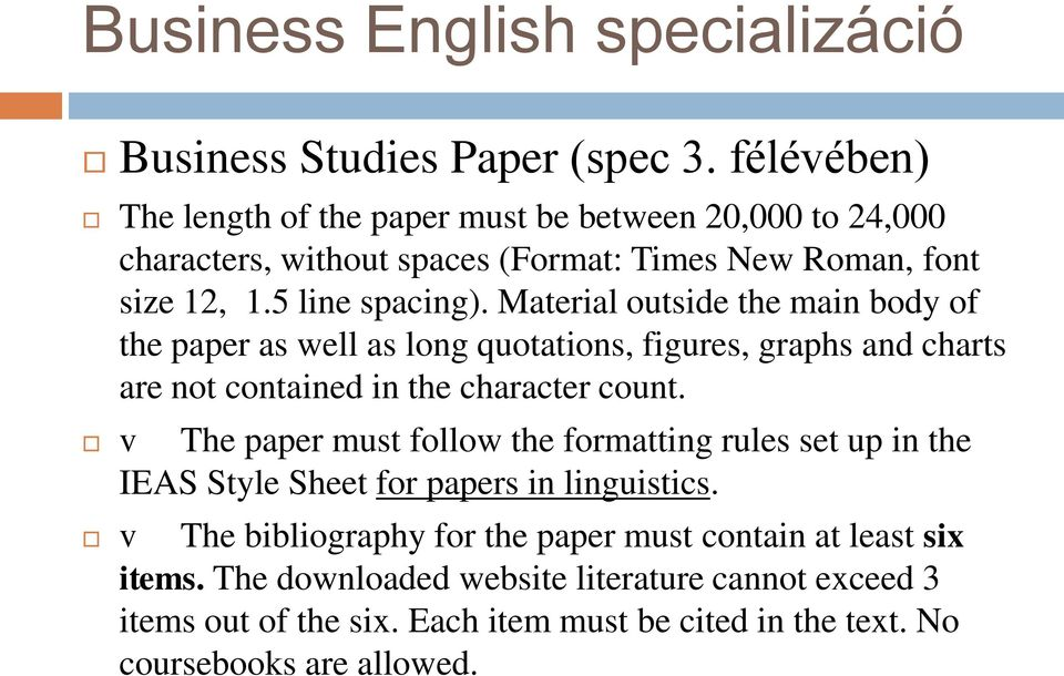 Material outside the main body of the paper as well as long quotations, figures, graphs and charts are not contained in the character count.