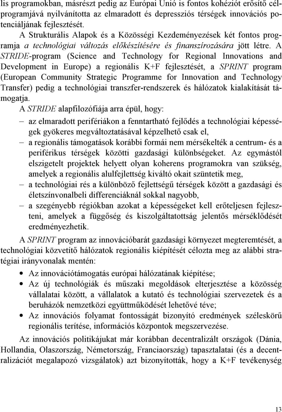 A STRIDE-program (Science and Technology for Regional Innovations and Development in Europe) a regionális K+F fejlesztését, a SPRINT program (European Community Strategic Programme for Innovation and