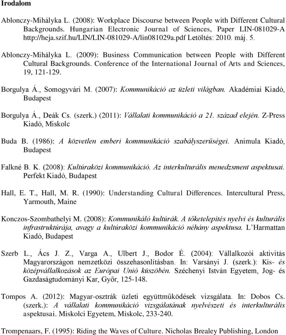 Conference of the International Journal of Arts and Sciences, 19, 121-129. Borgulya Á., Somogyvári M. (2007): Kommunikáció az üzleti világban. Akadémiai Kiadó, Budapest Borgulya Á., Deák Cs. (szerk.