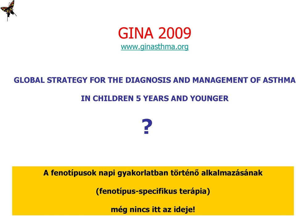 ASTHMA IN CHILDREN 5 YEARS AND YOUNGER?