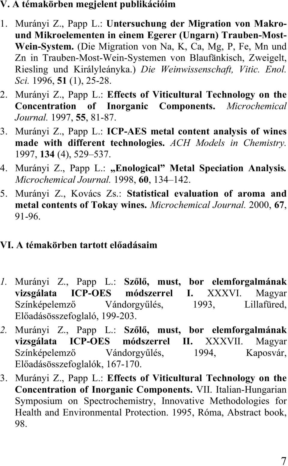 2. Murányi Z., Papp L.: Effects of Viticultural Technology on the Concentration of Inorganic Components. Microchemical Journal. 1997, 55, 81-87. 3. Murányi Z., Papp L.: ICP-AES metal content analysis of wines made with different technologies.
