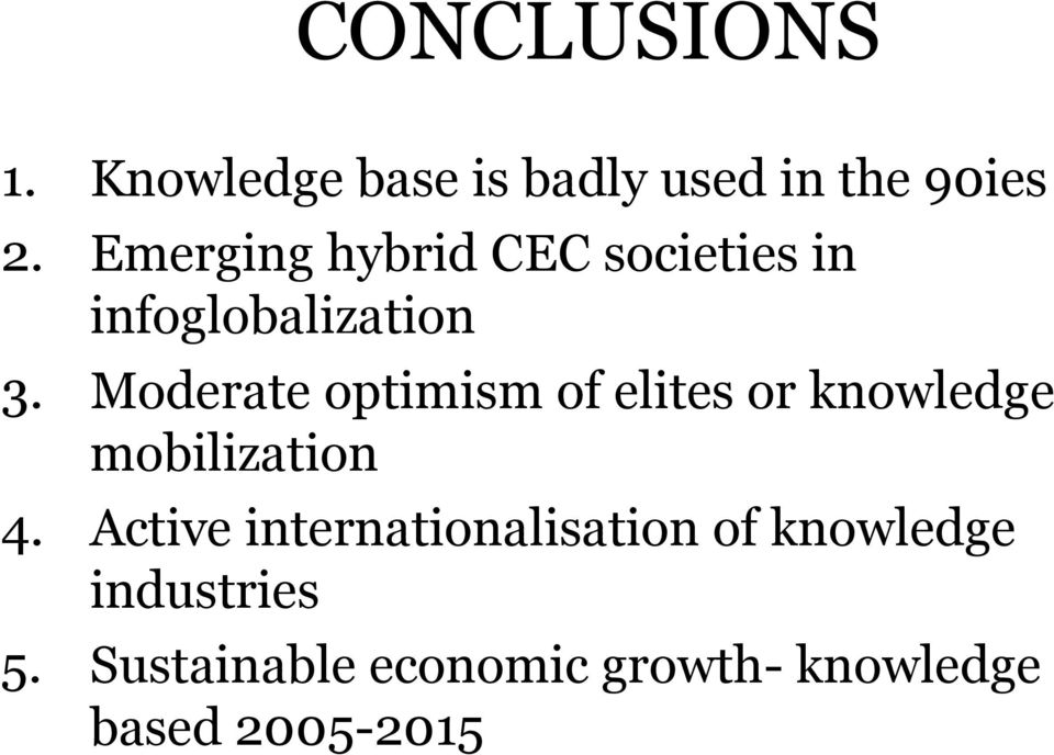 Moderate optimism of elites or knowledge mobilization 4.