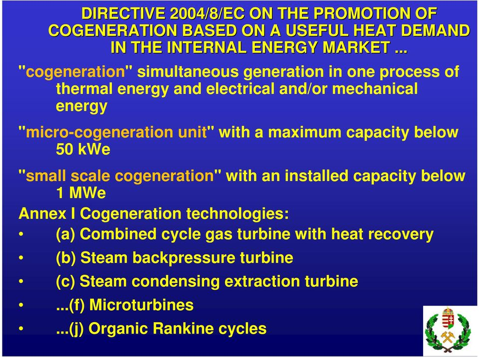"with a maximum capacity below 50 kwe ""small scale cogeneration"" with an installed capacity below 1 MWe Annex I Cogeneration technologies:"
