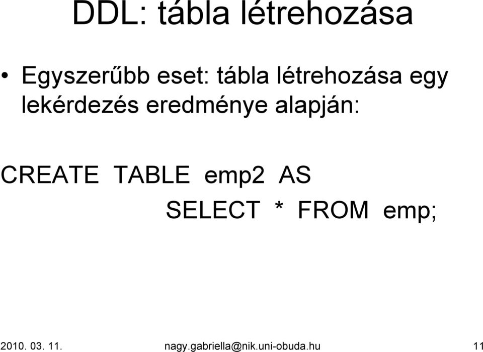 alapján: CREATE TABLE emp2 AS SELECT * FROM