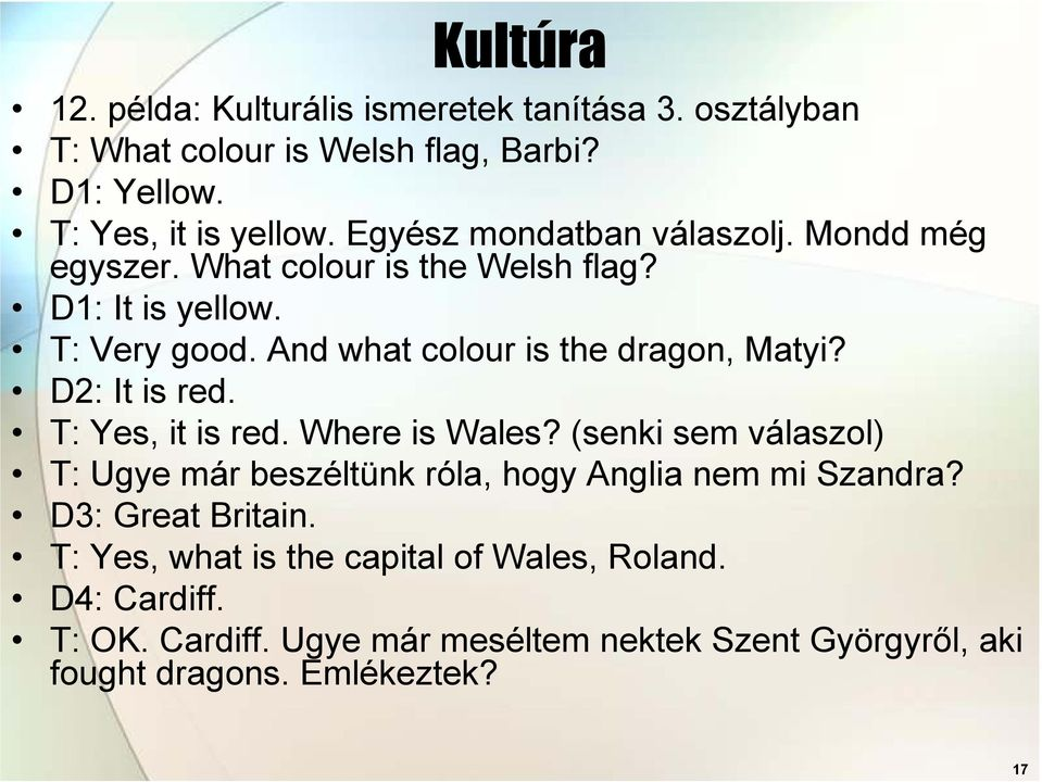 And what colour is the dragon, Matyi? D2: It is red. T: Yes, it is red. Where is Wales?