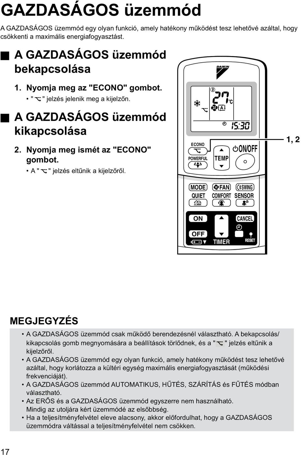ECONO POWERFUL TEMP ON/OFF 1, 2 MODE FAN SWING QUIET COMFORT SENSOR ON CANCEL OFF TIMER MEGJEGYZÉS A GAZDASÁGOS üzemmód csak működő berendezésnél választható.
