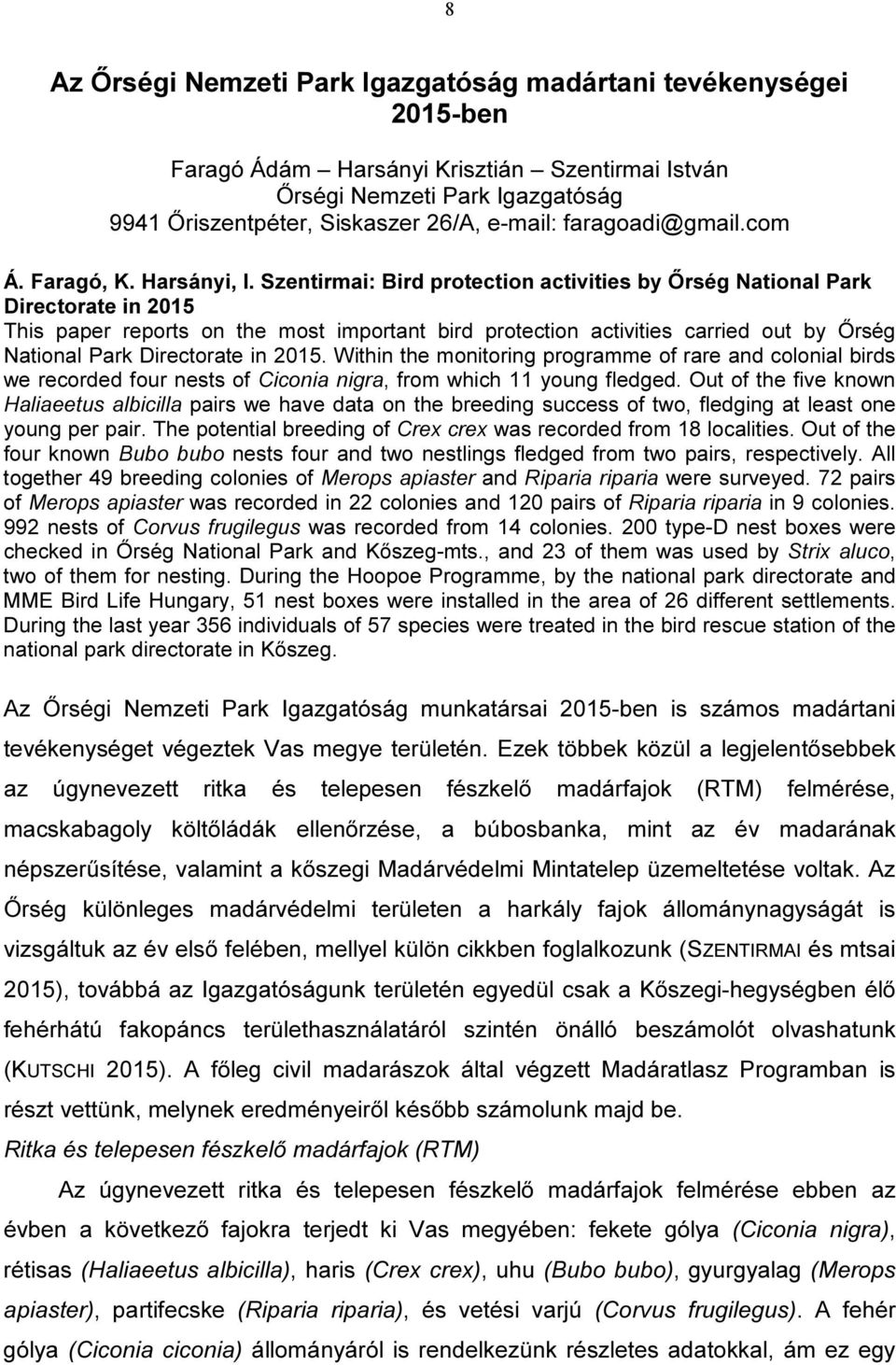 Szentirmai: Bird protection activities by Őrség National Park Directorate in 2015 This paper reports on the most important bird protection activities carried out by Őrség National Park Directorate in