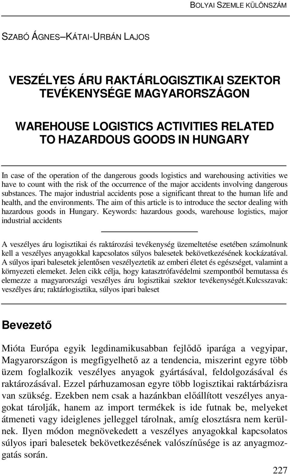 The major industrial accidents pose a significant threat to the human life and health, and the environments. The aim of this article is to introduce the sector dealing with hazardous goods in Hungary.