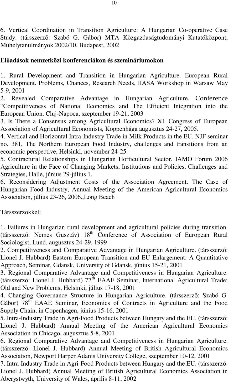 Problems, Chances, Research Needs, IIASA Workshop in Warsaw May 5-9, 2001 2. Revealed Comparative Advantage in Hungarian Agriculture.