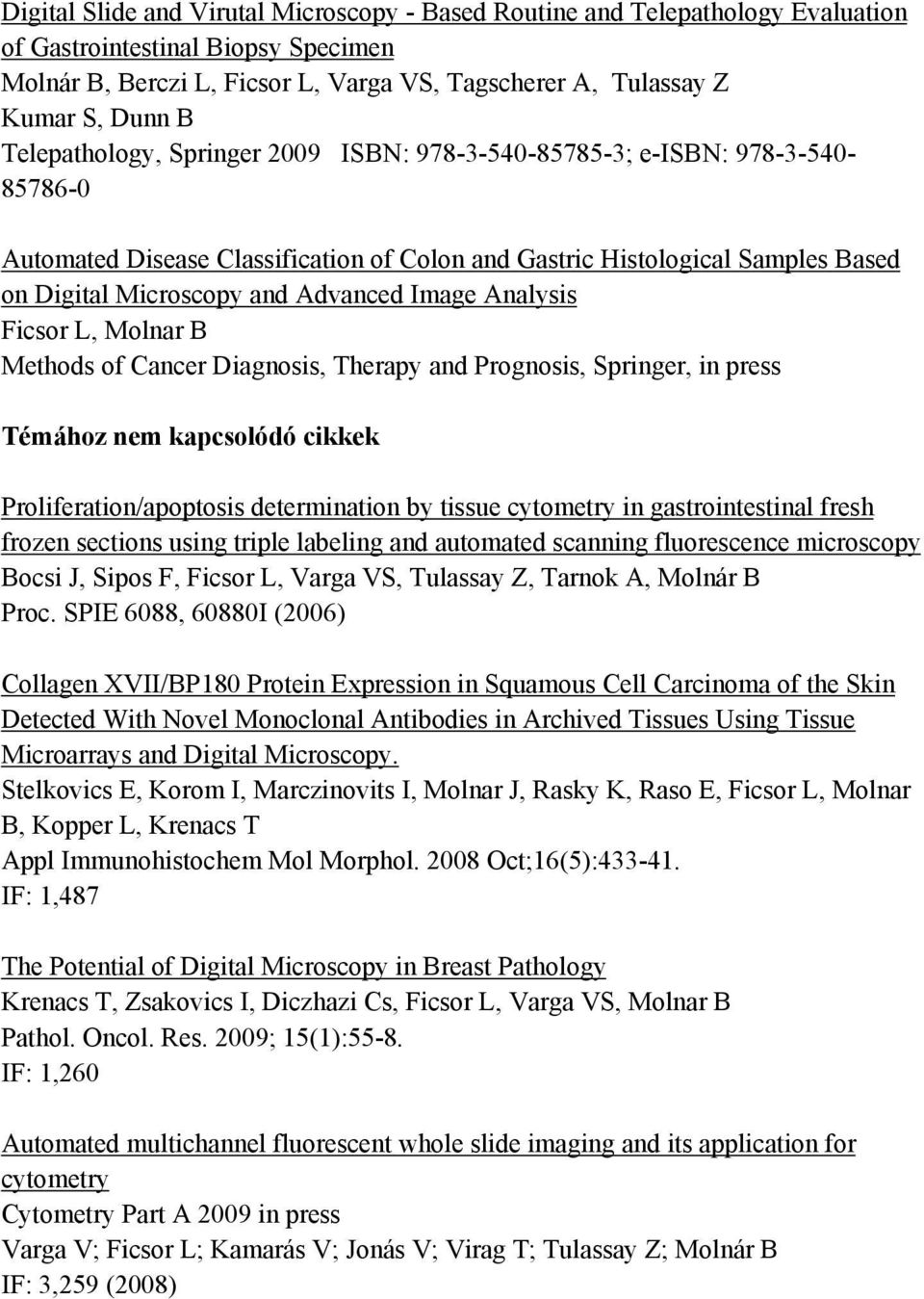Image Analysis Ficsor L, Molnar B Methods of Cancer Diagnosis, Therapy and Prognosis, Springer, in press Témához nem kapcsolódó cikkek Proliferation/apoptosis determination by tissue cytometry in