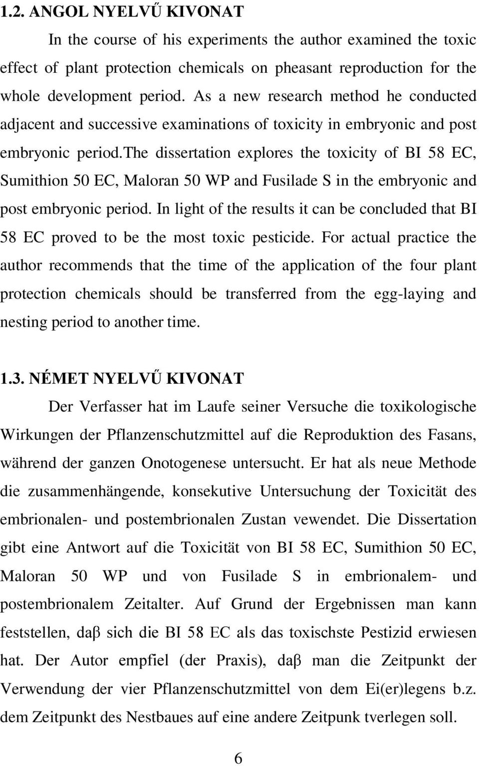 the dissertation explores the toxicity of BI 58 EC, Sumithion 50 EC, Maloran 50 WP and Fusilade S in the embryonic and post embryonic period.
