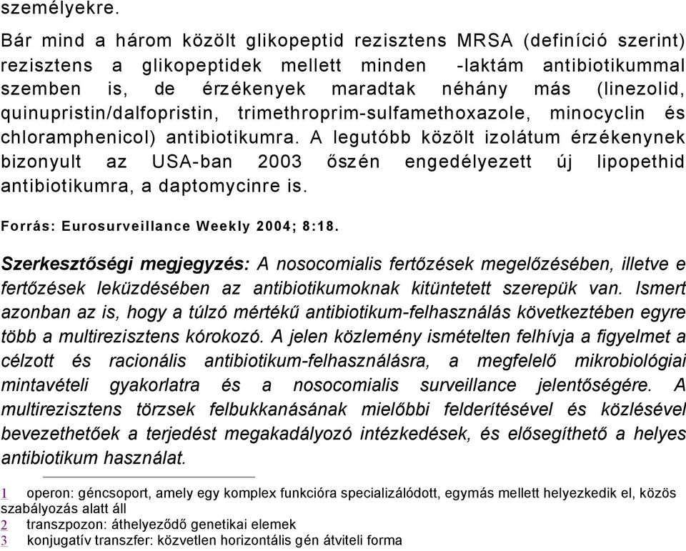quinupristin/dalfopristin, trimethroprimsulfamethoxazole, minocyclin Äs chloramphenicol) antibiotikumra.