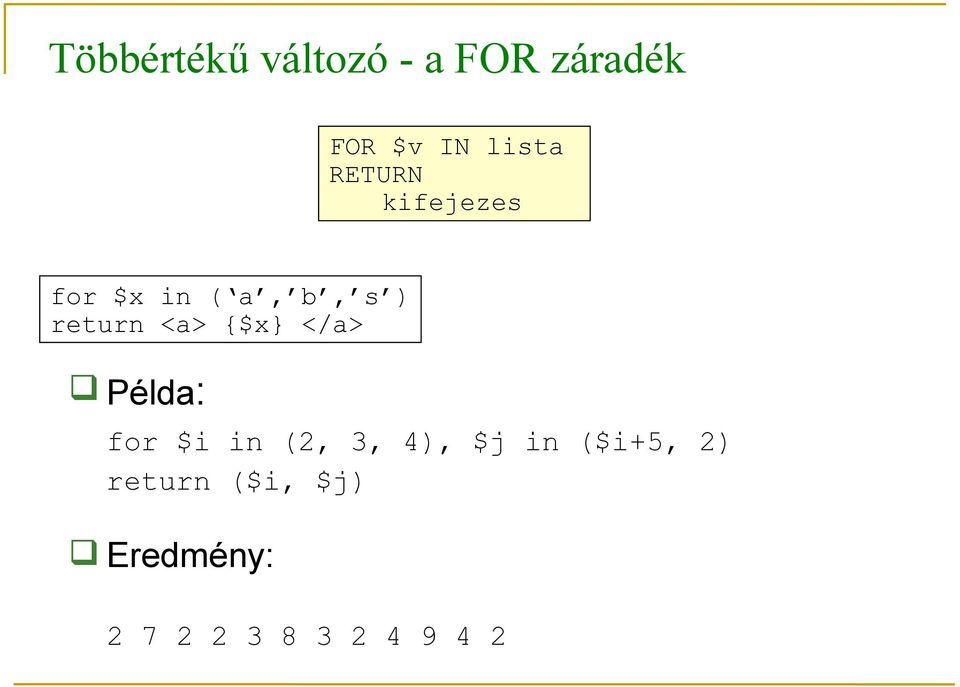 <a> {$x} </a> Példa: for $i in (2, 3, 4), $j in