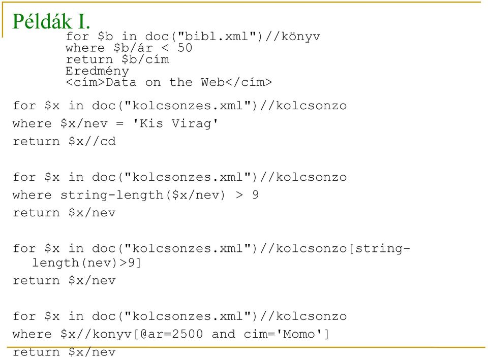 "xml"")//kolcsonzo where $x/nev = 'Kis Virag' $x//cd for $x in doc(""kolcsonzes."