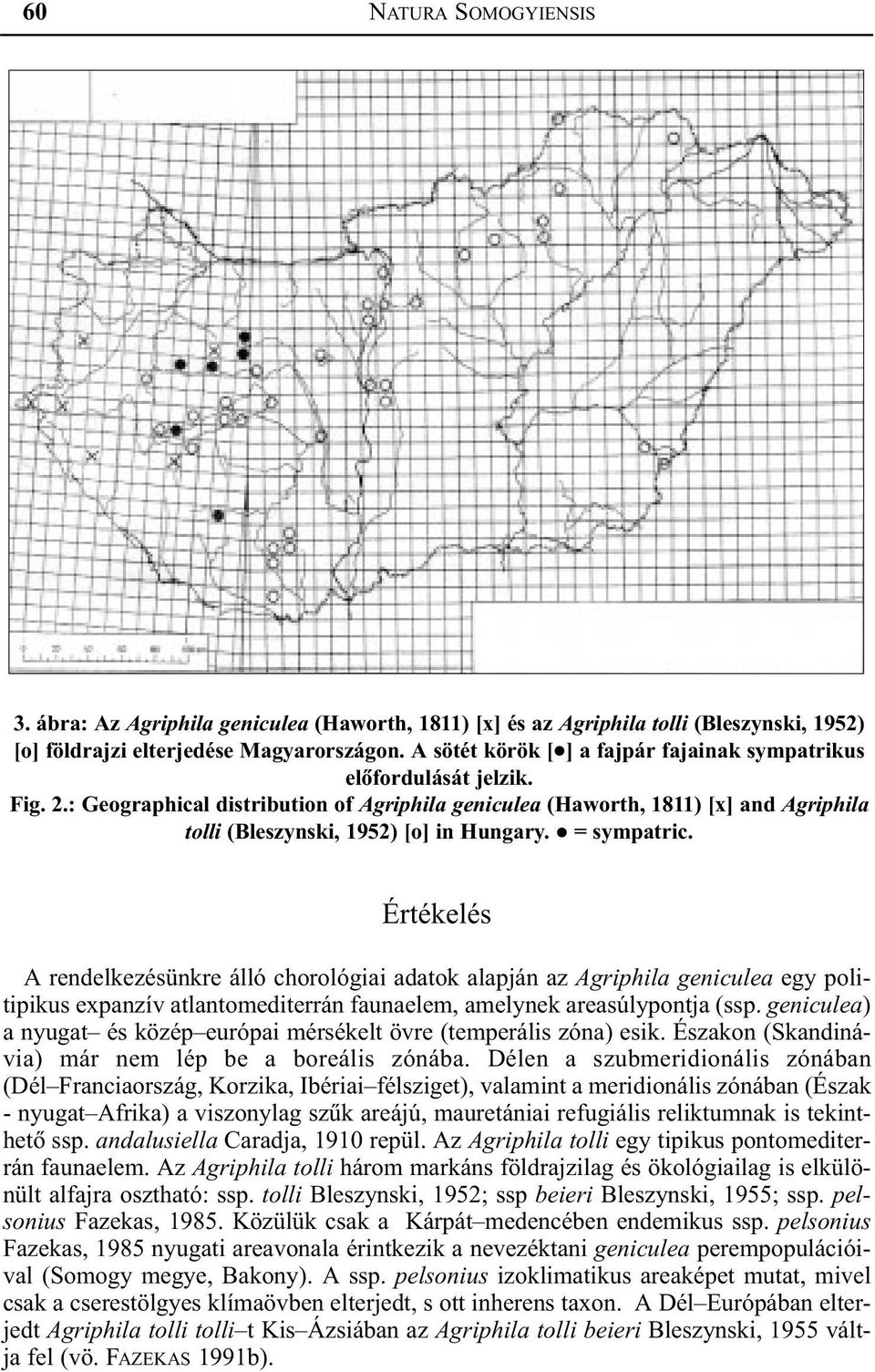 : Geographical distribution of Agriphila geniculea (Haworth, 1811) [x] and Agriphila tolli (Bleszynski, 1952) [o] in Hungary. = sympatric.
