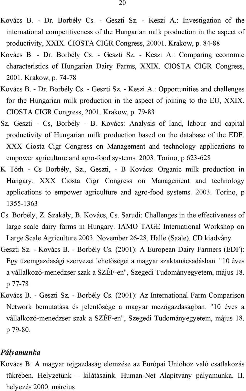 Krakow, p. 74-78 Kovács B. - Dr. Borbély Cs. - Geszti Sz. - Keszi A.: Opportunities and challenges for the Hungarian milk production in the aspect of joining to the EU, XXIX.