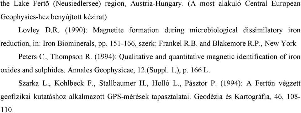 , New York Peters C., Thompson R. (1994): Qualitative and quantitative magnetic identification of iron oxides and sulphides. Annales Geophysicae, 12.(Suppl. 1.), p.
