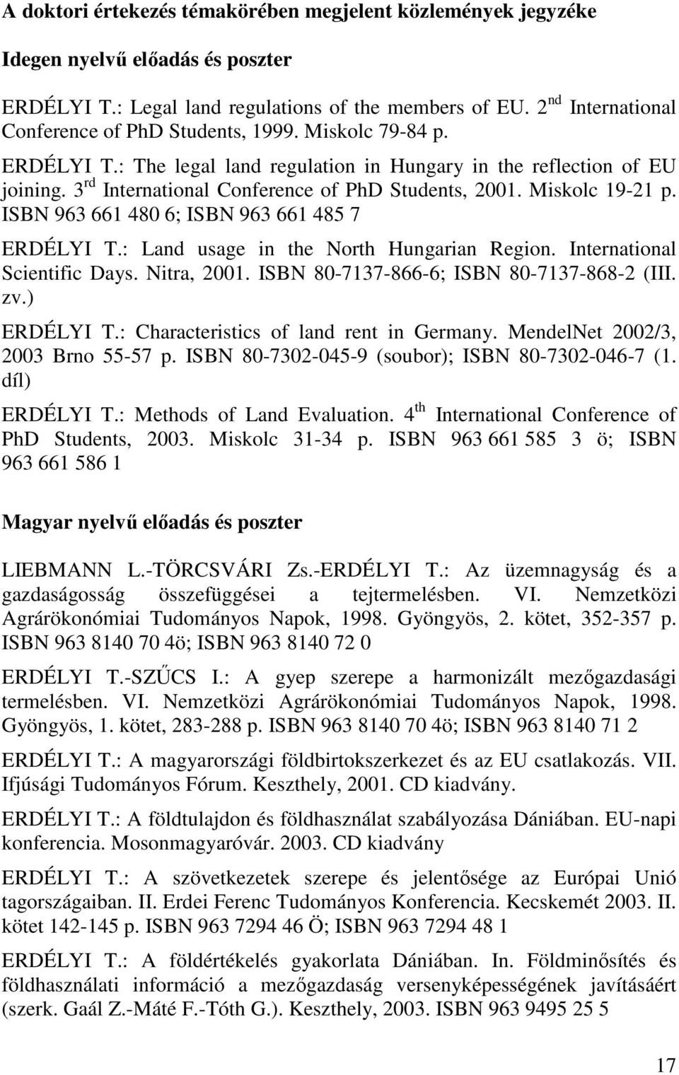 3 rd International Conference of PhD Students, 2001. Miskolc 19-21 p. ISBN 963 661 480 6; ISBN 963 661 485 7 ERDÉLYI T.: Land usage in the North Hungarian Region. International Scientific Days.
