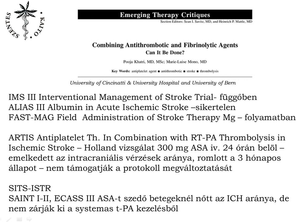 In Combination with RT-PA Thrombolysis in Ischemic Stroke Holland vizsgálat 300 mg ASA iv.