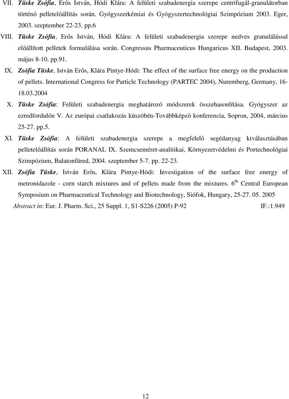 Congressus Pharmaceuticus Hungaricus XII. Budapest, 2003. május 8-10. pp.91. IX. Zsófia Tüske, István Erős, Klára Pintye-Hódi: The effect of the surface free energy on the production of pellets.