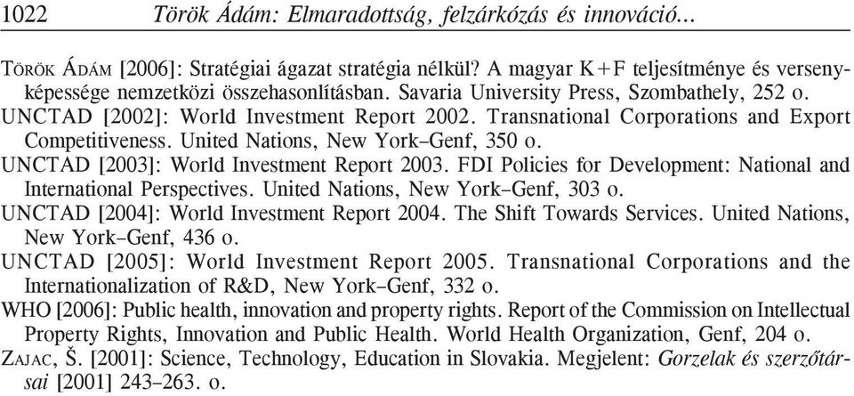 UNCTAD [2003]: World Investment Report 2003. FDI Policies for Development: National and International Perspectives. United Nations, New York Genf, 303 o. UNCTAD [2004]: World Investment Report 2004.