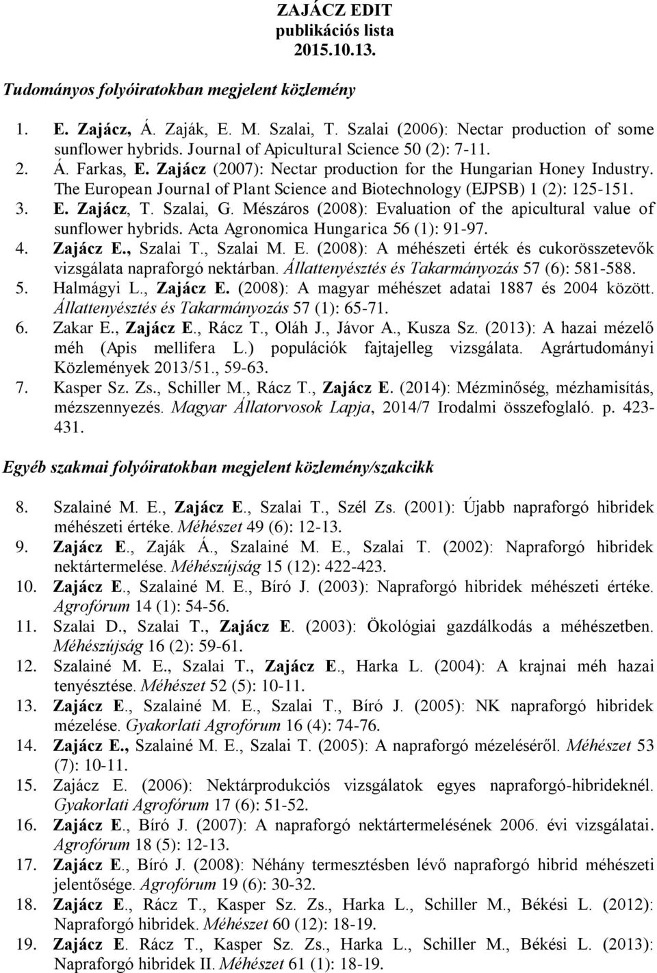 The European Journal of Plant Science and Biotechnology (EJPSB) 1 (2): 125-151. 3. E. Zajácz, T. Szalai, G. Mészáros (2008): Evaluation of the apicultural value of sunflower hybrids.
