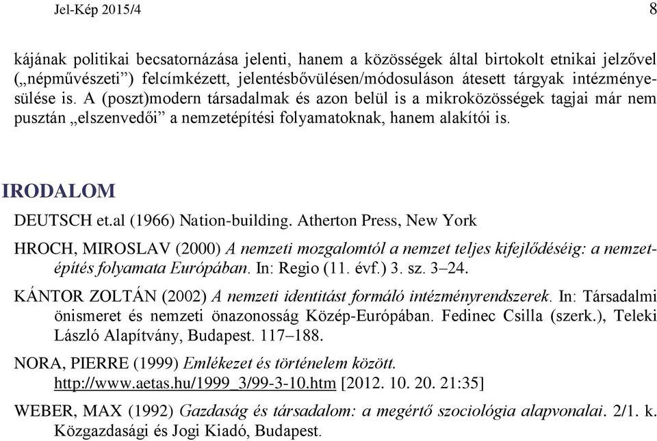 al (1966) Nation-building. Atherton Press, New York HROCH, MIROSLAV (2000) A nemzeti mozgalomtól a nemzet teljes kifejlődéséig: a nemzetépítés folyamata Európában. In: Regio (11. évf.) 3. sz. 3 24.