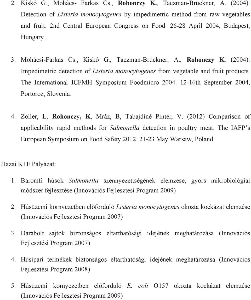 (2004): Impedimetric detection of Listeria monocytogenes from vegetable and fruit products. The International ICFMH Symposium Foodmicro 2004. 12-16th September 2004, Portoroz, Slovenia. 4.