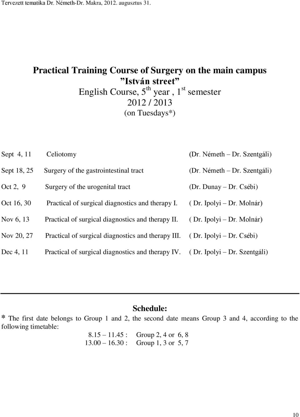 Csébi) Oct 16, 30 Practical of surgical diagnostics and therapy I. ( Dr. Ipolyi Dr. Molnár) Nov 6, 13 Practical of surgical diagnostics and therapy II. ( Dr. Ipolyi Dr. Molnár) Nov 20, 27 Practical of surgical diagnostics and therapy III.