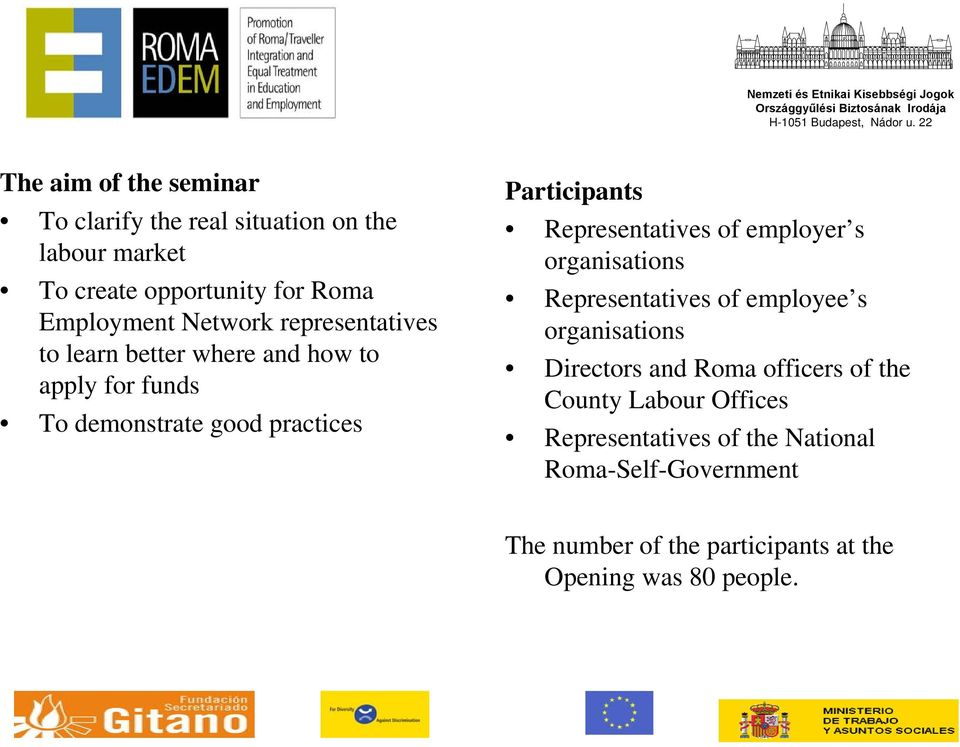 Representatives of employer s organisations Representatives of employee s organisations Directors and Roma officers of the