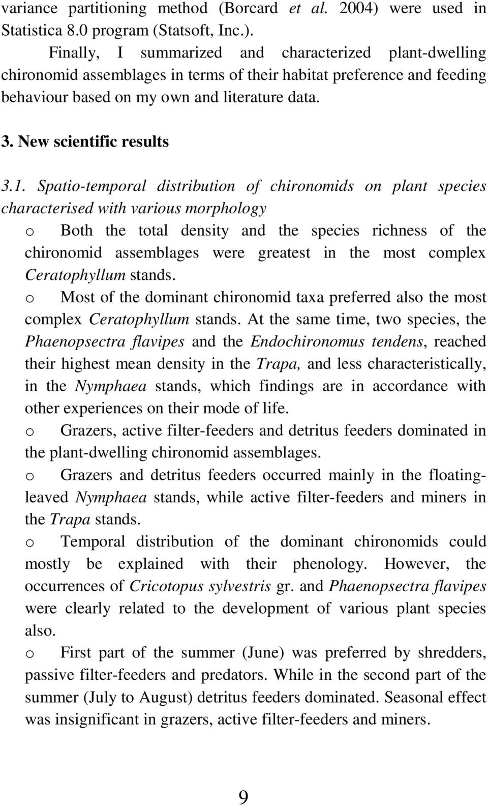 Finally, I summarized and characterized plant-dwelling chironomid assemblages in terms of their habitat preference and feeding behaviour based on my own and literature data. 3.