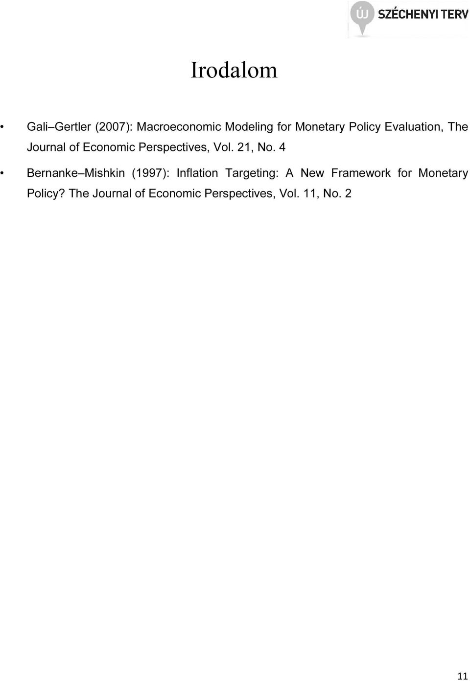 4 Bernanke Mishkin (1997): Inflation Targeting: A New Framework for