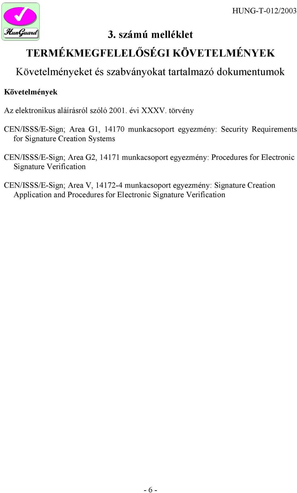 törvény CEN/ISSS/E-Sign; Area G1, 14170 munkacsoport egyezmény: Security Requirements for Signature Creation Systems CEN/ISSS/E-Sign; Area