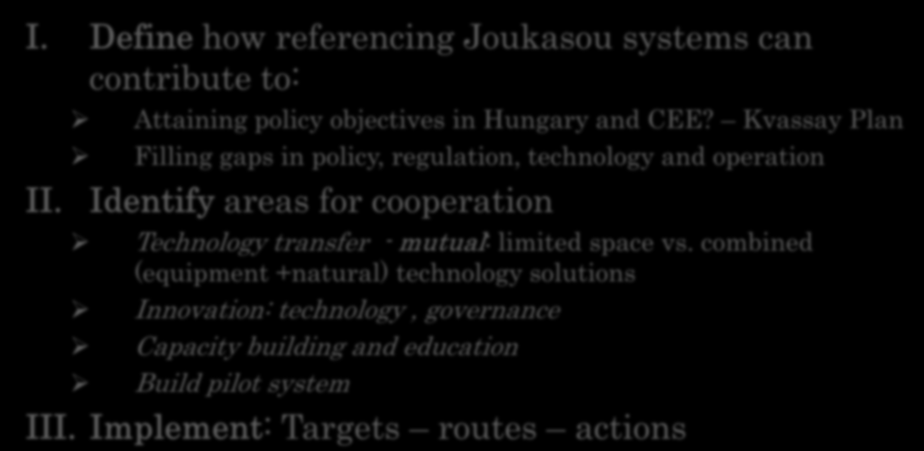 Workshop follow-up I. Define how referencing Joukasou systems can contribute to: II. Attaining policy objectives in Hungary and CEE?