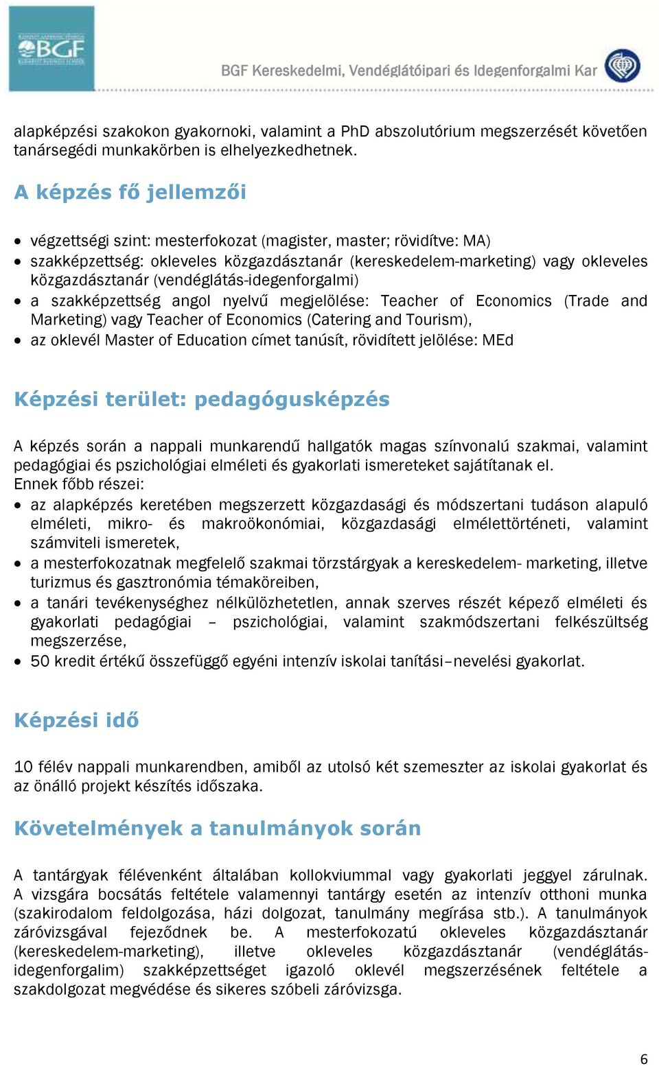 (vendéglátás-idegenforgalmi) a szakképzettség angol nyelvű megjelölése: Teacher of Economics (Trade and Marketing) vagy Teacher of Economics (Catering and Tourism), az oklevél Master of Education
