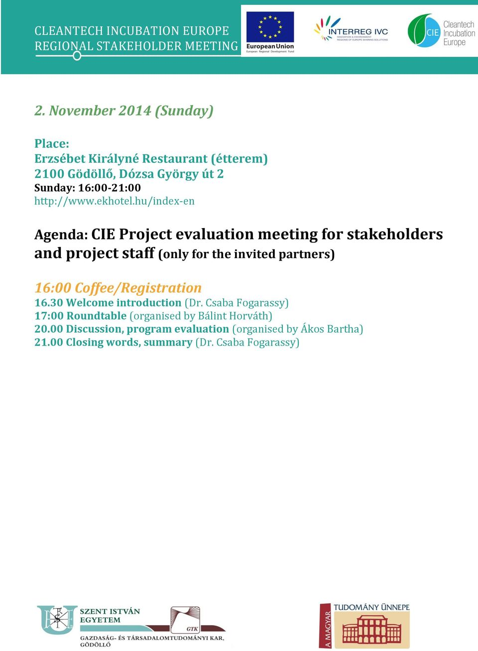 hu/index-en Agenda: CIE Project evaluation meeting for stakeholders and project staff (only for the invited partners) 16:00