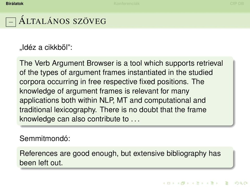 The knowledge of argument frames is relevant for many applications both within NLP, MT and computational and traditional